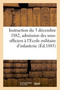 INSTRUCTION DU 3 DECEMBRE 1882 POUR L'ADMISSION DES SOUS-OFFICIERS A L'ECOLE MILITAIRE D'INFANTERIE
