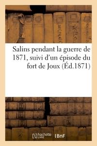 SALINS PENDANT LA GUERRE DE 1871, SUIVI D'UN EPISODE DU FORT DE JOUX