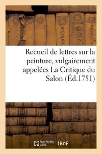 RECUEIL DE LETTRES SUR LA PEINTURE, VULGAIREMENT APPELEES LA CRITIQUE DU SALON