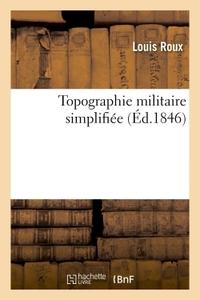 TOPOGRAPHIE MILITAIRE SIMPLIFIEE. METHODE NOUVELLE POUR APPRENDRE EN PEU DE JOURS - SANS LE SECOURS