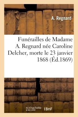FUNERAILLES DE MADAME A. REGNARD NEE CAROLINE DELCHER, MORTE LE 23 JANVIER 1868