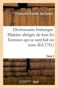 DICTIONNAIRE HISTORIQUE. HISTOIRE ABREGEE DE TOUS LES HOMMES QUI SE SONT FAIT UN NOM TOME 2