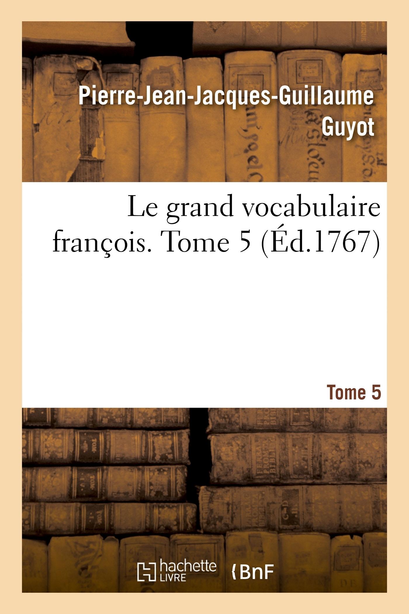 LE GRAND VOCABULAIRE FRANCOIS. TOME 5