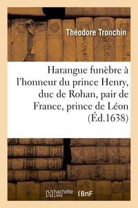 HARANGUE FUNEBRE FAITE A L'HONNEUR DE TRES-HAUT ET TRES-ILLUSTRE PRINCE HENRY, DUC DE ROHAN
