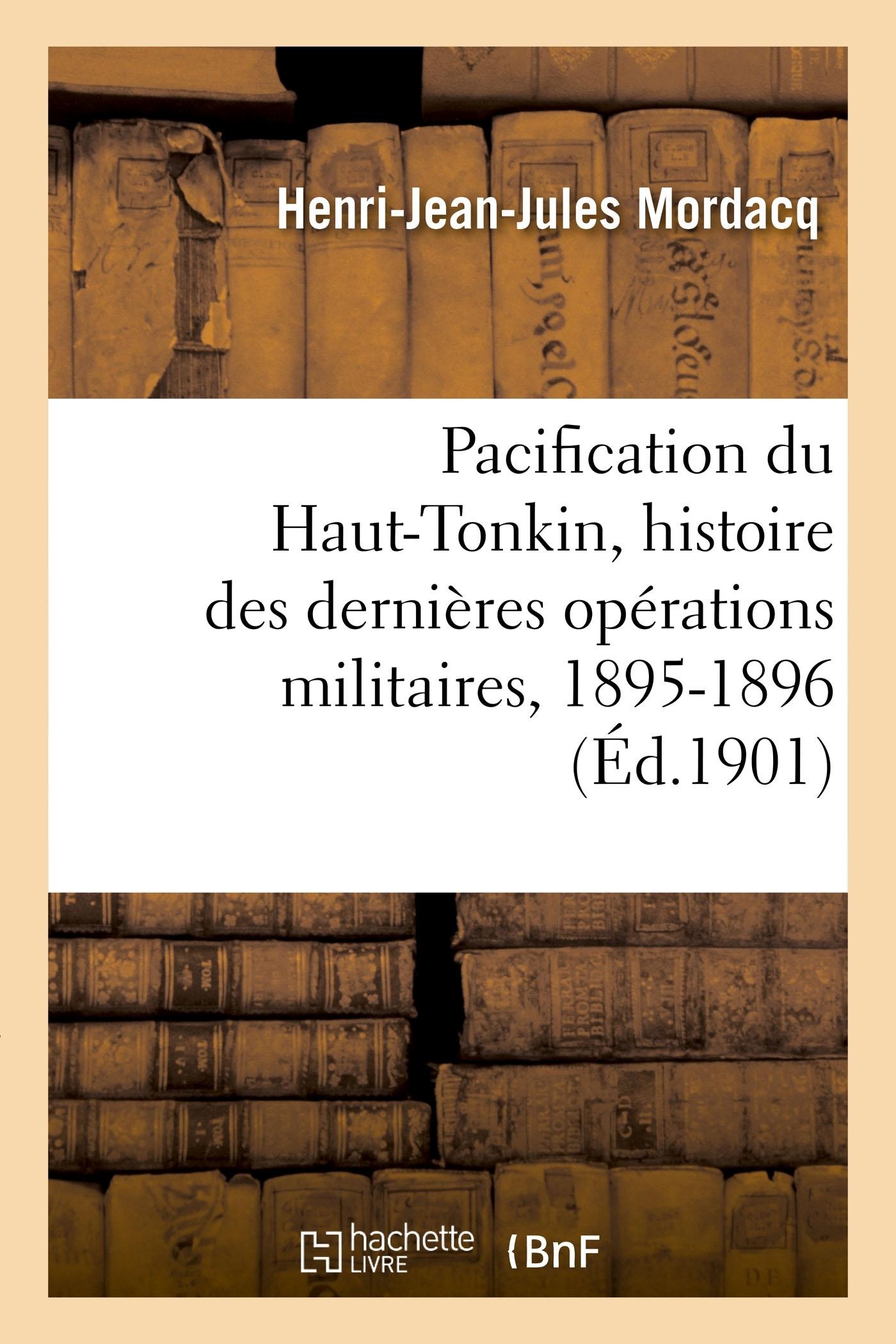 PACIFICATION DU HAUT-TONKIN, HISTOIRE DES DERNIERES OPERATIONS MILITAIRES