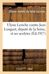 ULYSSE LERICHE CONTRE JEAN LONGUET, DEPUTE DE LA SEINE, ET SES ACOLYTES