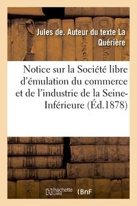 NOTICE SUR LA SOCIETE LIBRE D'EMULATION DU COMMERCE ET DE L'INDUSTRIE DE LA SEINE-INFERIEURE
