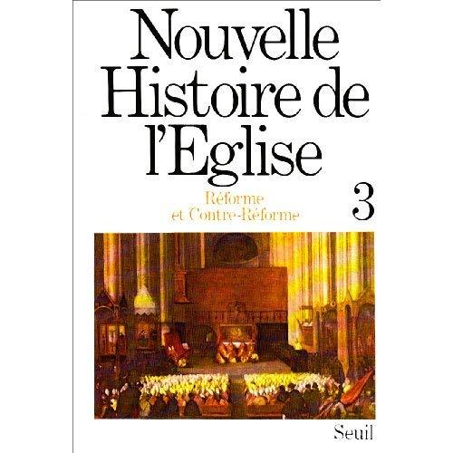 NOUVELLE HISTOIRE DE L'EGLISE. REFORME ET CONTRE-REFORME