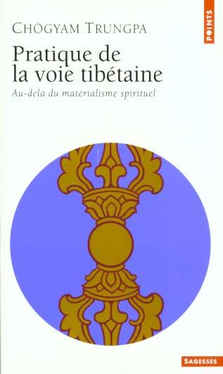 PRATIQUE DE LA VOIE TIBETAINE. AU DELA DU MATERIALISME SPIRITUEL
