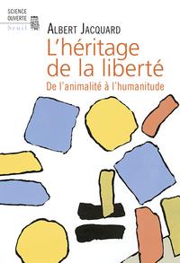 L'HERITAGE DE LA LIBERTE . DE L'ANIMALITE A L'HUMANITUDE