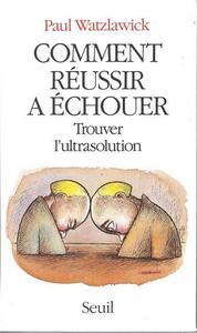 COMMENT REUSSIR A ECHOUER. TROUVER L'ULTRASOLUTION