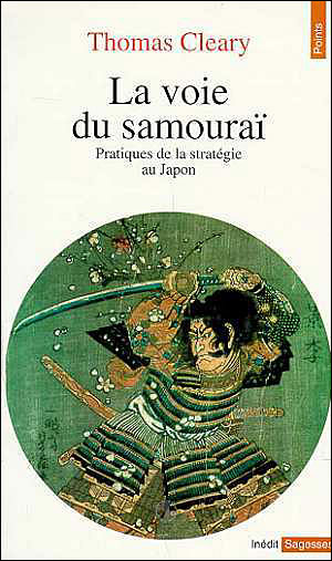 VOIE DU SAMOURAI. PRATIQUES DE LA STRATEGIE AU JAPON (LA)