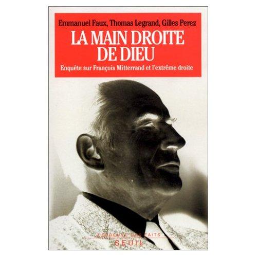 LA MAIN DROITE DE DIEU. ENQUETE SUR FRANCOIS MITTERRAND ET L'EXTREME DROITE