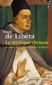 LA MYSTIQUE RHENANE - D'ALBERT LE GRAND A MAITRE ECKHART