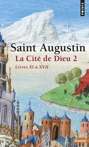 LA CITE DE DIEU . LIVRES XI A XVII