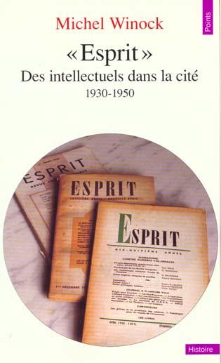 """""""ESPRIT"""". DES INTELLECTUELS DANS LA CITE (1930-1950)"""