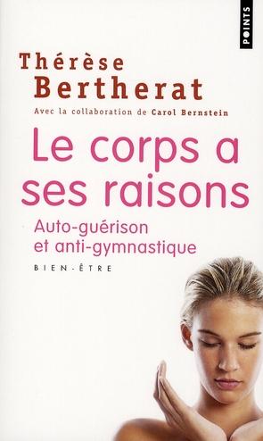 LE CORPS A SES RAISONS. AUTO-GUERISON ET ANTI-GYMNASTIQUE