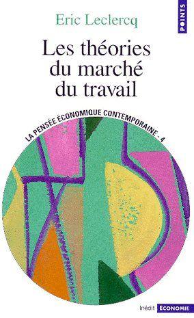 """LES THEORIES DU MARCHE DU TRAVAIL (SERIE : """"LA PENSEE ECONOMIQUE CONTEMPORAINE"""")"""