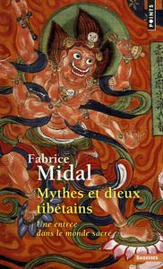 MYTHES ET DIEUX TIBETAINS. UNE ENTREE DANS LE MONDE SACRE