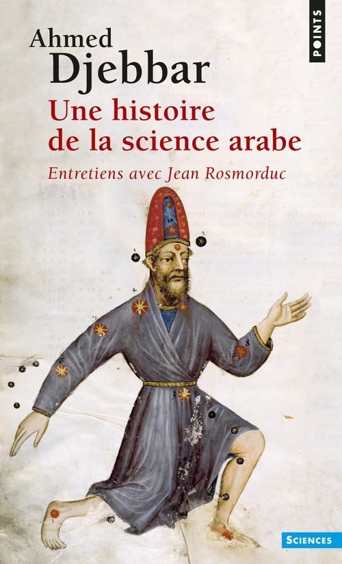 UNE HISTOIRE DE LA SCIENCE ARABE. ENTRETIENS AVEC