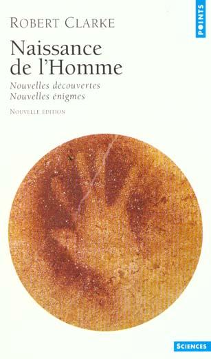 NAISSANCE DE L'HOMME. NOUVELLES DECOUVERTES, NOUVELLES ENIGMES