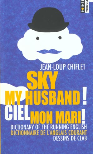 SKY, MY HUSBAND ! CIEL, MON MARI ! GUIDE DE L'ANGLAIS COURANT. GUIDE OF THE RUNNING ENGLISH