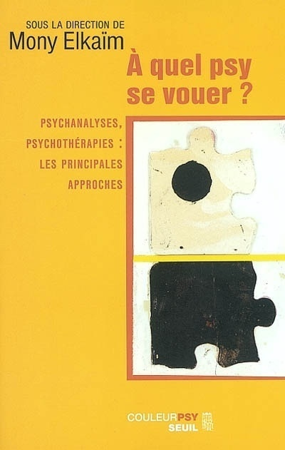 A QUEL PSY SE VOUER ? . PSYCHANALYSES, PSYCHOTHERAPIES : LES PRINCIPALES APPROCHES