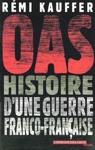 OAS. HISTOIRE DE LA GUERRE FRANCO-FRANCAISE
