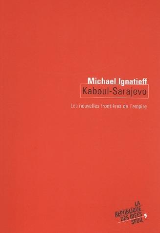 KABOUL-SARAJEVO. LES NOUVELLES FRONTIERES DE L'EMPIRE