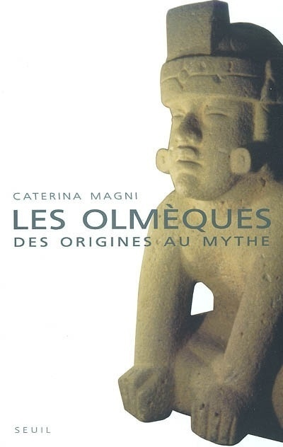 LES OLMEQUES. DES ORIGINES AU MYTHE