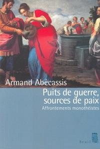 PUITS DE GUERRE, SOURCES DE PAIX. AFFRONTEMENTS MONOTHEISTES