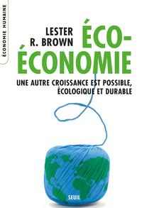ECO-ECONOMIE. UNE AUTRE CROISSANCE EST POSSIBLE, ECOLOGIQUE ET DURABLE