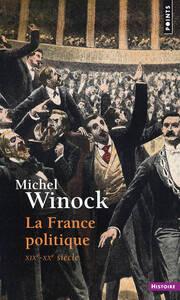 LA FRANCE POLITIQUE . XIXE-XXE SIECLE