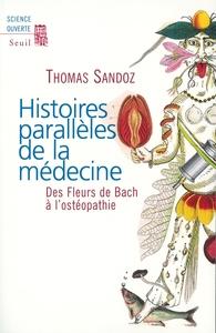 HISTOIRES PARALLELES DE LA MEDECINE. DES FLEURS DE BACH A L'OSTEOPATHIE