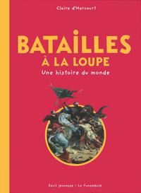 BATAILLES A LA LOUPE