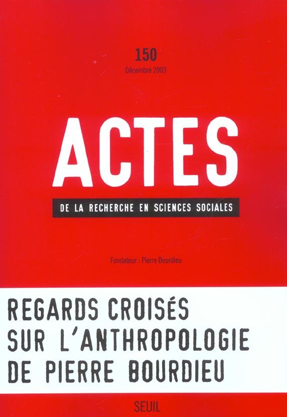 ACTES DE LA RECHERCHE EN SCIENCES SOCIALES, N  150, REGARDS CROISES SUR L'ANTHROPOLOGIE DE PIERRE BO
