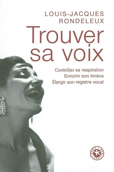 TROUVER SA VOIX. CONTROLER SA RESPIRATION, ENRICHIR SON TIMBRE, ELARGIR SON REGISTRE VOCAL