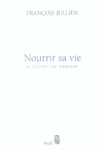 NOURRIR SA VIE. A L'ECART DU BONHEUR