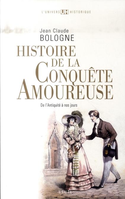 HISTOIRE DE LA CONQUETE AMOUREUSE. DE L'ANTIQUITE