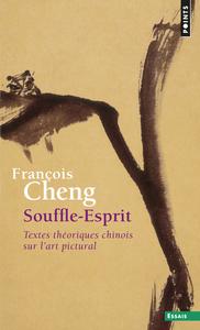 SOUFFLE-ESPRIT. TEXTES THEORIQUES CHINOIS SUR L'ART PICTURAL