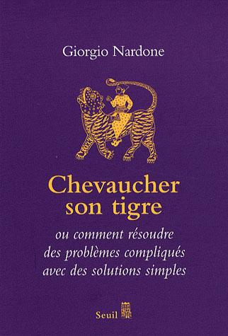 CHEVAUCHER SON TIGRE. OU COMMENT RESOUDRE DES PROBLEMES COMPLIQUES AVEC DES SOLUTIONS SIMPLES