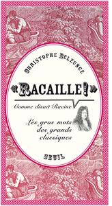 RACAILLE ! COMME DISAIT RACINE. LES GROS MOTS DES