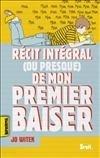 RECIT INTEGRAL (OU PRESQUE) DE MON PREMIER BAISER