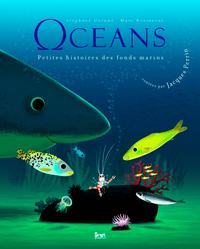 OCEANS. LES PETITES HISTOIRES DES FONDS MARINS