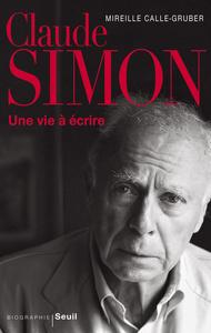 Claude Simon. Une vie à écrire