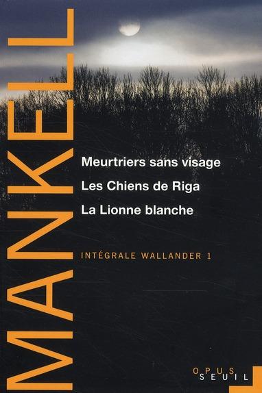 MEURTRIERS SANS VISAGE, LES CHIENS DE RIGA, LA LIONNE BLANCHE. INTEGRALE WALLANDER