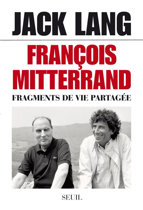 FRANCOIS MITTERRAND. FRAGMENTS DE VIE PARTAGEE