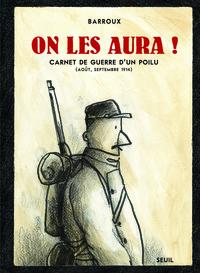 ON LES AURA !. CARNET DE GUERRE D'UN POILU (AOUT,