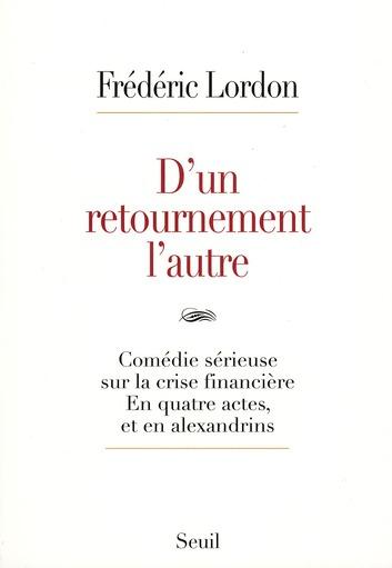 D'UN RETOURNEMENT L'AUTRE. COMEDIE SERIEUSE SUR LA CRISE FINANCIERE. EN QUATRE ACTES, ET EN ALEXANDR