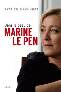 DANS LA PEAU DE MARINE LE PEN